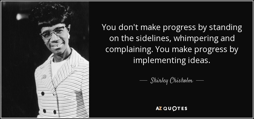 Shirley Chisholm Quotes Shirley Chisholm quote: You don't make progress by standing on the  Shirley Chisholm Quotes