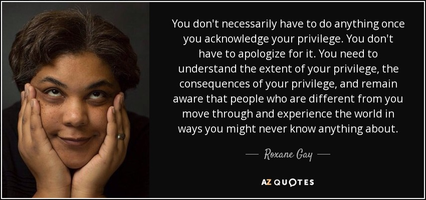 Roxane Gay quote: You don't necessarily have to do anything once ...