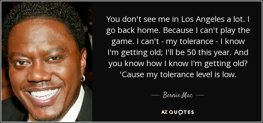 Bernie Mac Quote You Dont See Me In Los Angeles A Lot I