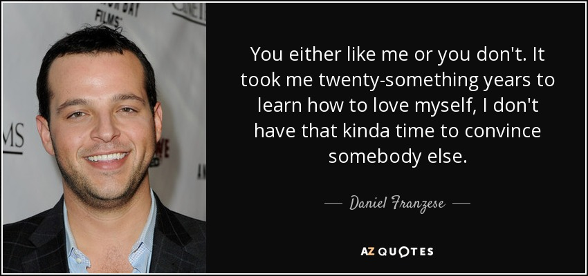 Daniel Franzese Quote You Either Like Me Or You Dont It Took Me