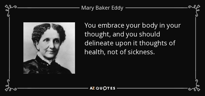 Mary Baker Eddy Quote You Embrace Your Body In Your Thought And
