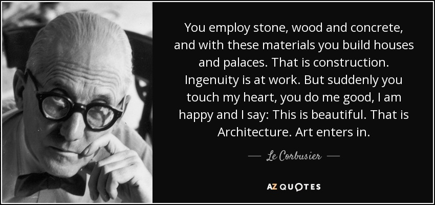 Le Corbusier Quote You Employ Stone Wood And Concrete And With