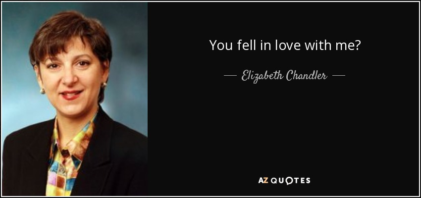 You fell in love with me? - Elizabeth Chandler