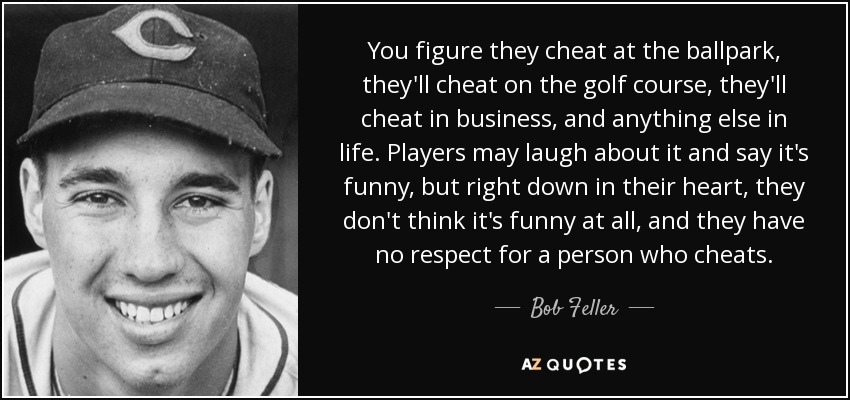 Bob Feller Quote You Figure They Cheat At The Ballpark Theyll