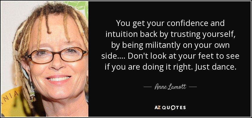 Anne Lamott Quote You Get Your Confidence And Intuition Back By