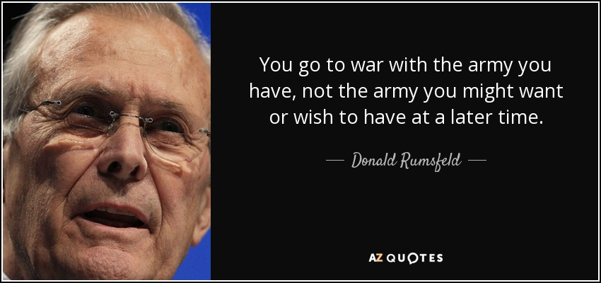 Image result for rumsfeld you go to war