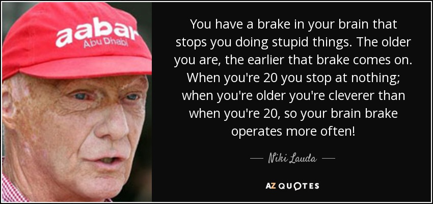 Brake Quotes Amusing Niki Lauda Quote You Have A Brake In Your Brain That Stops You.