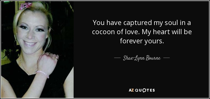 Shae Lynn Bourne Quote You Have Captured My Soul In A Cocoon Of Love