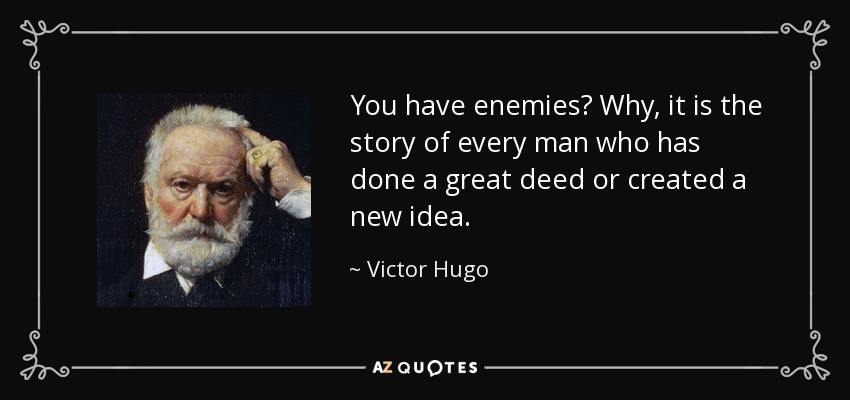 You Have Enemies? Why, It Is The Story Of Every Man Who Has Done