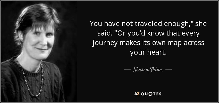 You have not traveled enough,
