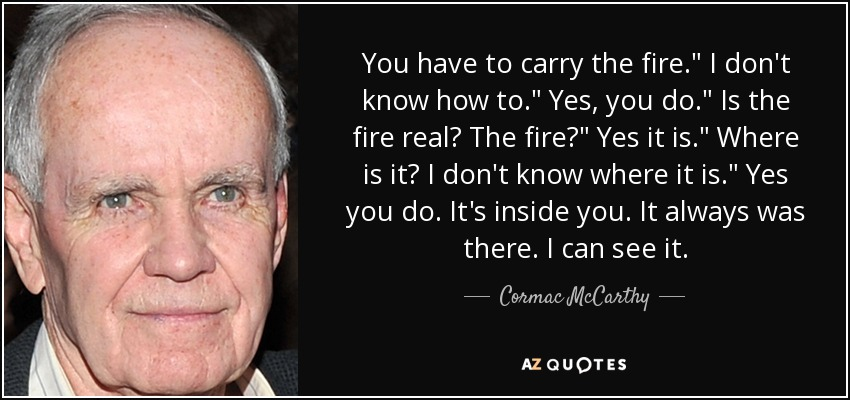 You have to carry the fire.