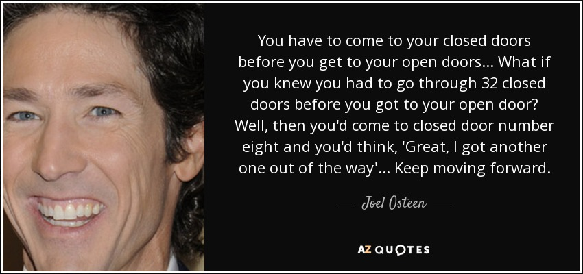 Joel Osteen Quote You Have To Come To Your Closed Doors Before You Classy Open Door Quotes