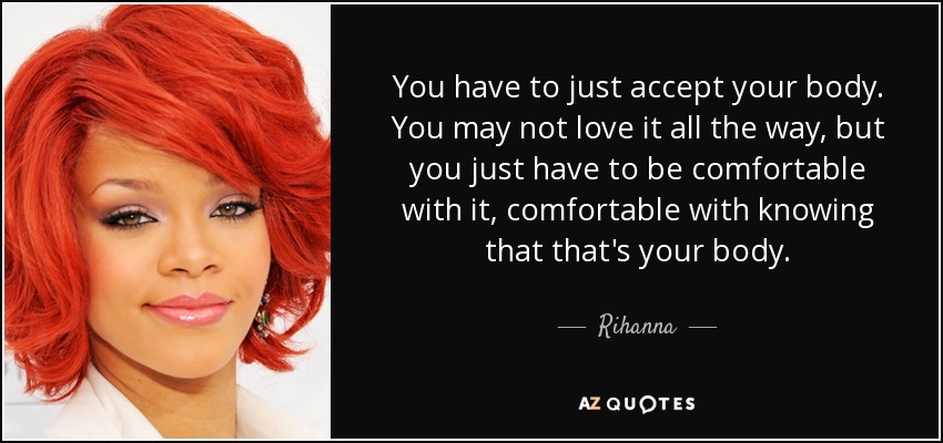 Rihanna Quote You Have To Just Accept Your Body You May Not