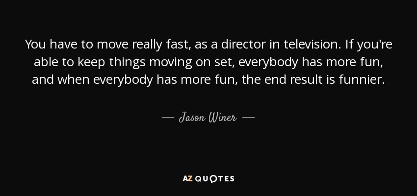Jason Winer Quote You Have To Move Really Fast As A Director In