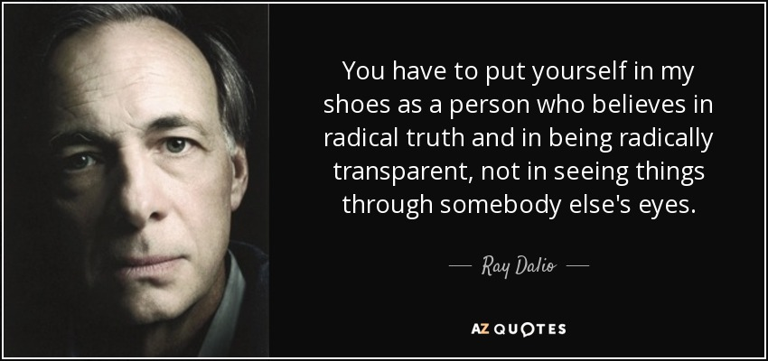 Ray Dalio Quote You Have To Put Yourself In My Shoes As A