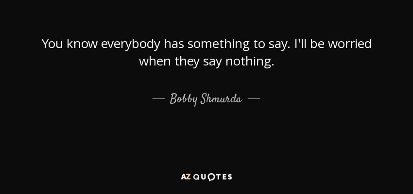 You Know What They Say Quotes Cool Top 6 Quotesbobby Shmurda  Az Quotes