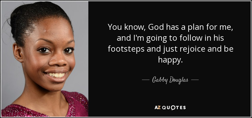 Gabby Douglas Quote You Know God Has A Plan For Me And Im