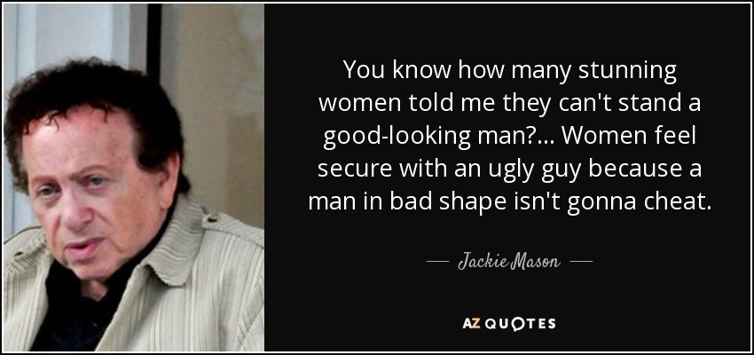 Good Looking Guy Quotes: Jackie Mason Quote: You Know How Many Stunning Women Told