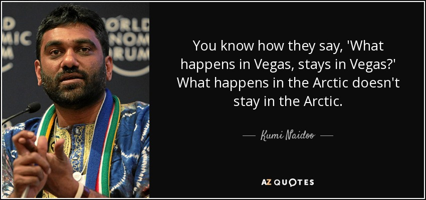 Kumi Naidoo Quote You Know How They Say What Happens In Vegas