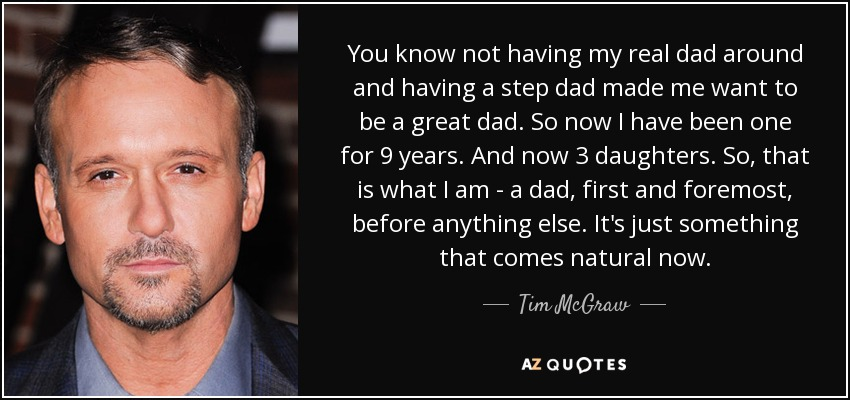 Tim McGraw quote: You know not having my real dad around and ...
