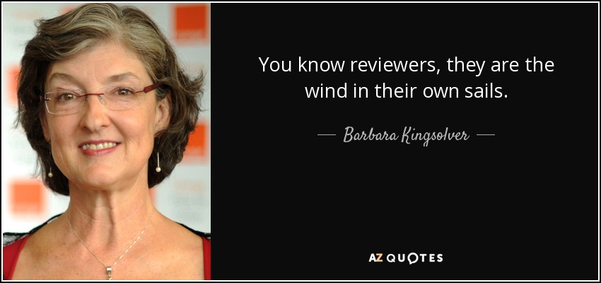 You know reviewers, they are the wind in their own sails. - Barbara Kingsolver
