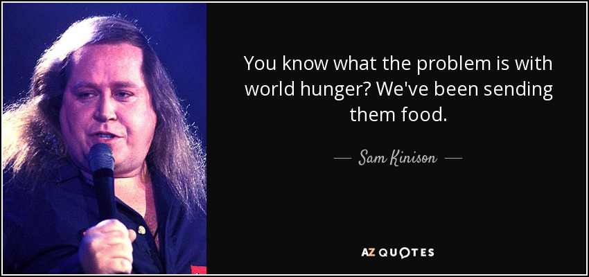 Sam Kinison Quotes On Vietnam: Sam Kinison Quote: You Know What The Problem Is With World