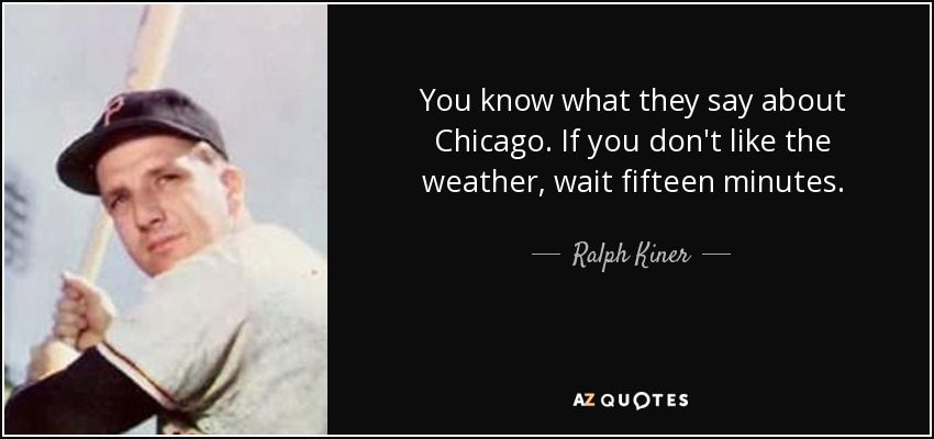 You Know What They Say Quotes Pleasing Ralph Kiner Quote You Know What They Say About Chicagoif You