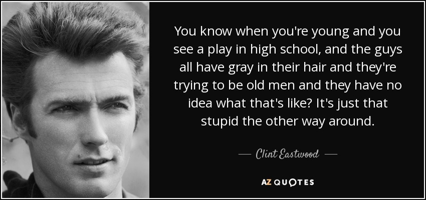 Clint Eastwood quote: You know when you're young and you ...