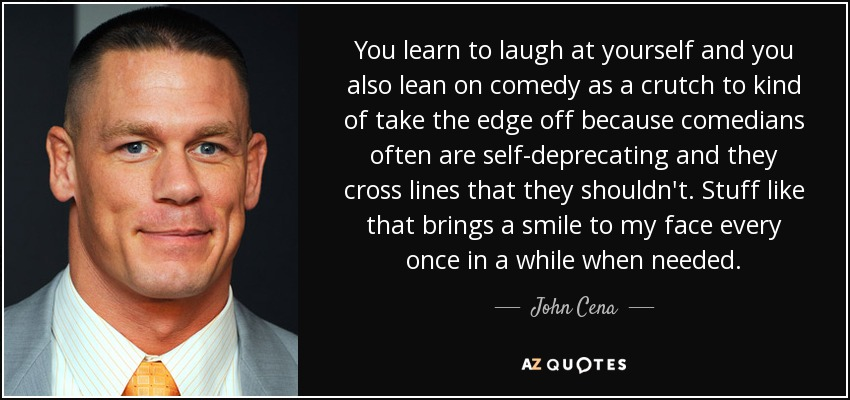 Quotes Laugh At Yourself: John Cena Quote: You Learn To Laugh At Yourself And You