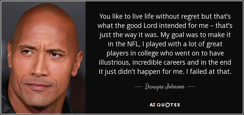 Dwayne Johnson Quote You Like To Live Life Without Regret But