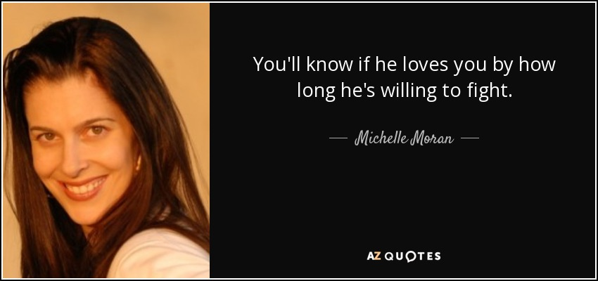 Michelle Moran Quote: You'll Know If He Loves You By How