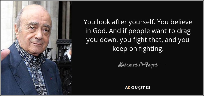 Mohamed Al Fayed Quote You Look After Yourself You Believe In God
