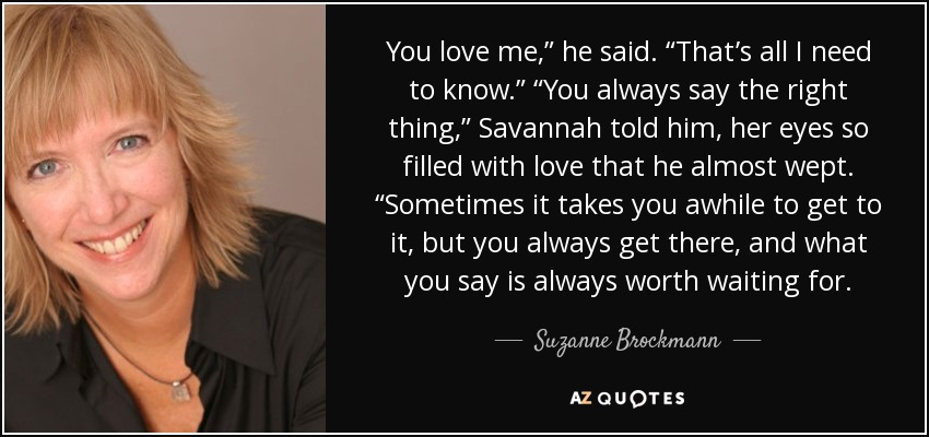 Suzanne Brockmann Quote You Love Me He Said Thats All I Need To