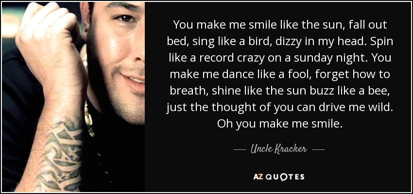 Quotes You Make Me Smile Inspiration Uncle Kracker Quote You Make Me Smile Like The Sun Fall Out Bed.