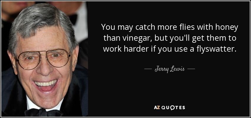 Image of: Honey Bees Send Report Quote Az Quotes Jerry Lewis Quote You May Catch More Flies With Honey Than Vinegar
