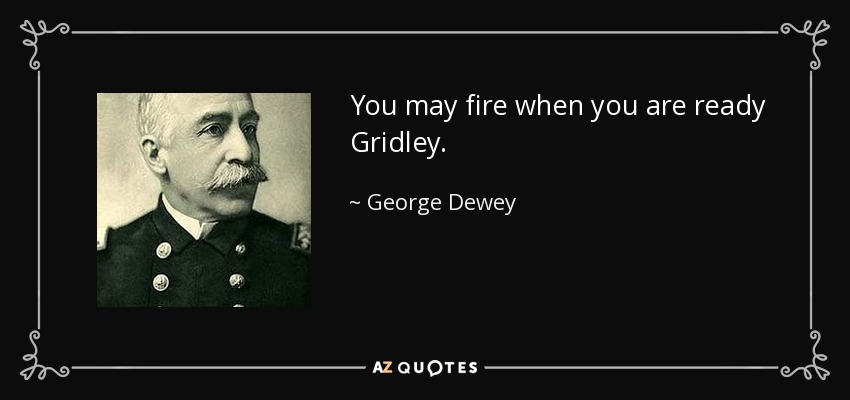 George Dewey Quote You May Fire When You Are Ready Gridley
