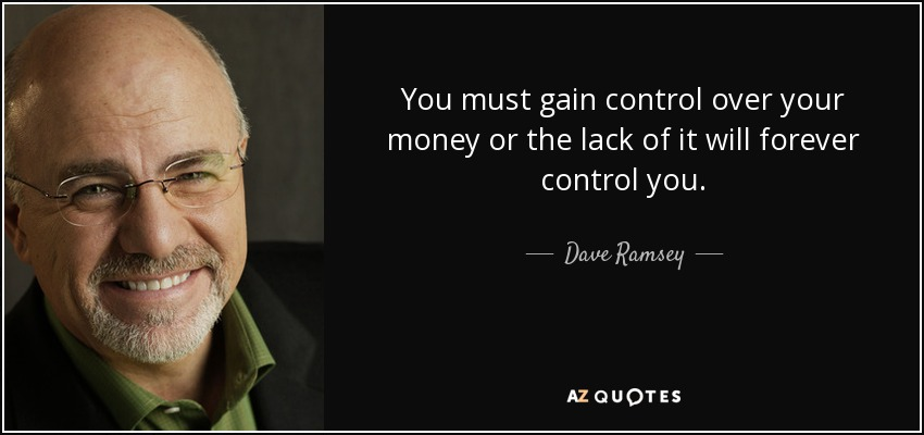You must gain control over your money or the lack of it will forever control you. - Dave Ramsey