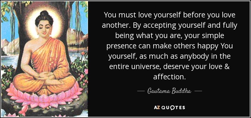 Gautama Buddha Quote: You Must Love Yourself Before You