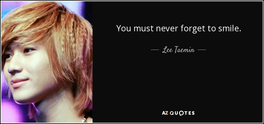 You must never forget to smile. - Lee Taemin