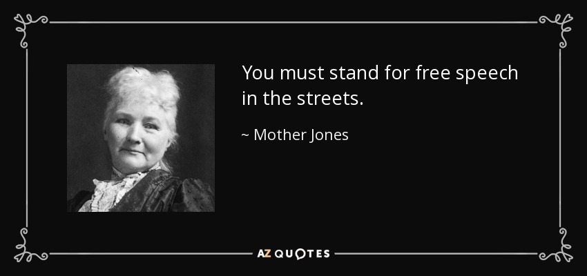 You must stand for free speech in the streets. - Mother Jones