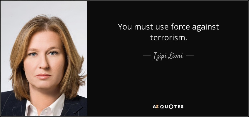 You must use force against terrorism. - Tzipi Livni