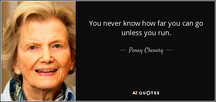 You never know how far you can go unless you run. - Penny Chenery