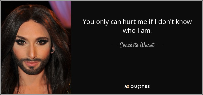 Conchita Wurst Quote You Only Can Hurt Me If I Dont Know Who