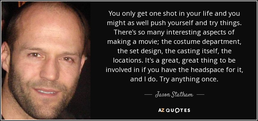 Jason Statham Quote You Only Get One Shot In Your Life And You