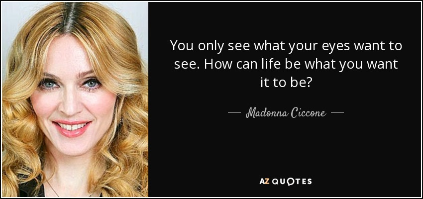 Madonna Ciccone Quote You Only See What Your Eyes Want To See How