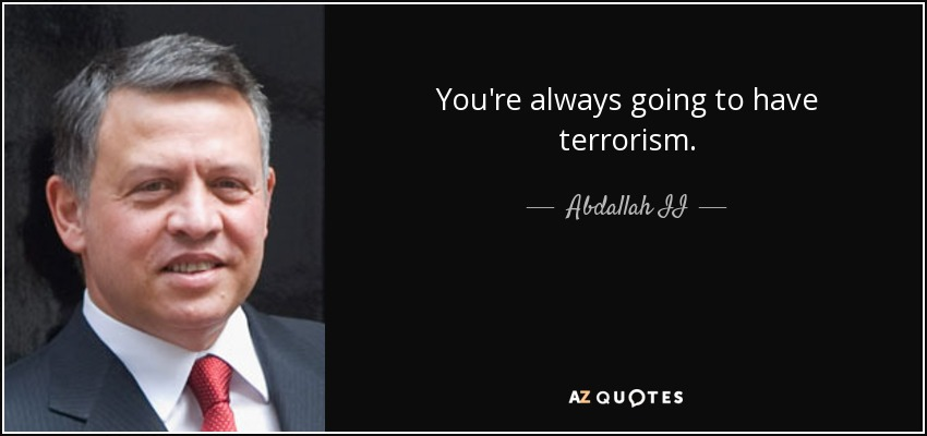 You're always going to have terrorism. - Abdallah II