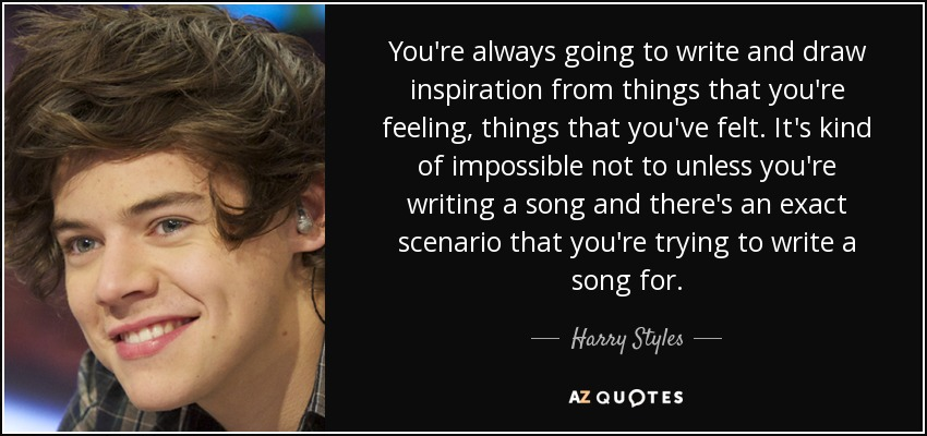 Harry Styles Quote You Re Always Going To Write And Draw