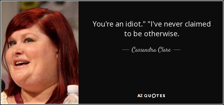 You're an idiot.