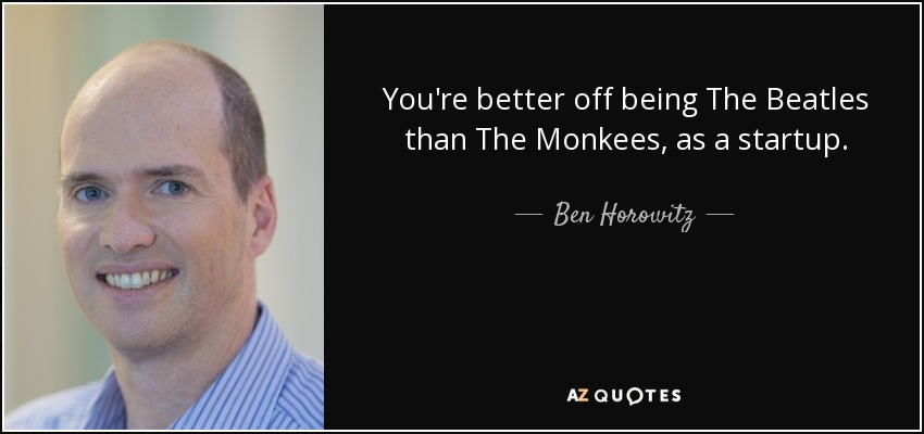 Ben Horowitz Quote Youre Better Off Being The Beatles Than The
