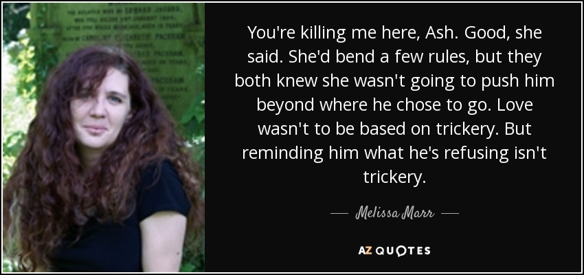 Melissa Marr Quote Youre Killing Me Here Ash Good She Said She